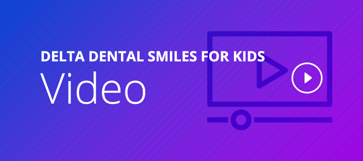 Delta Dental Smiles for Kids Video